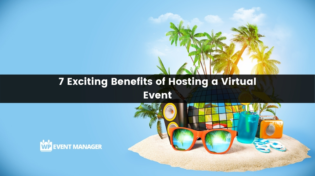 7 Exciting Benefits of Hosting a Virtual Event