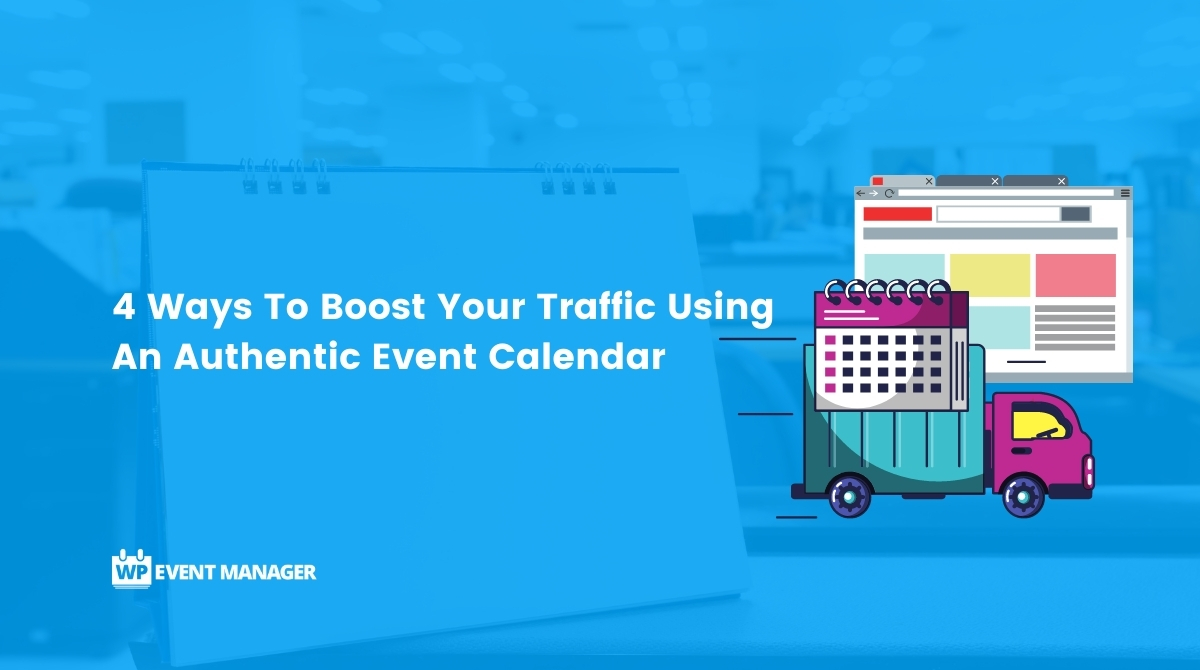 4 Ways To Boost Your Traffic Using An Authentic Event Calendar
