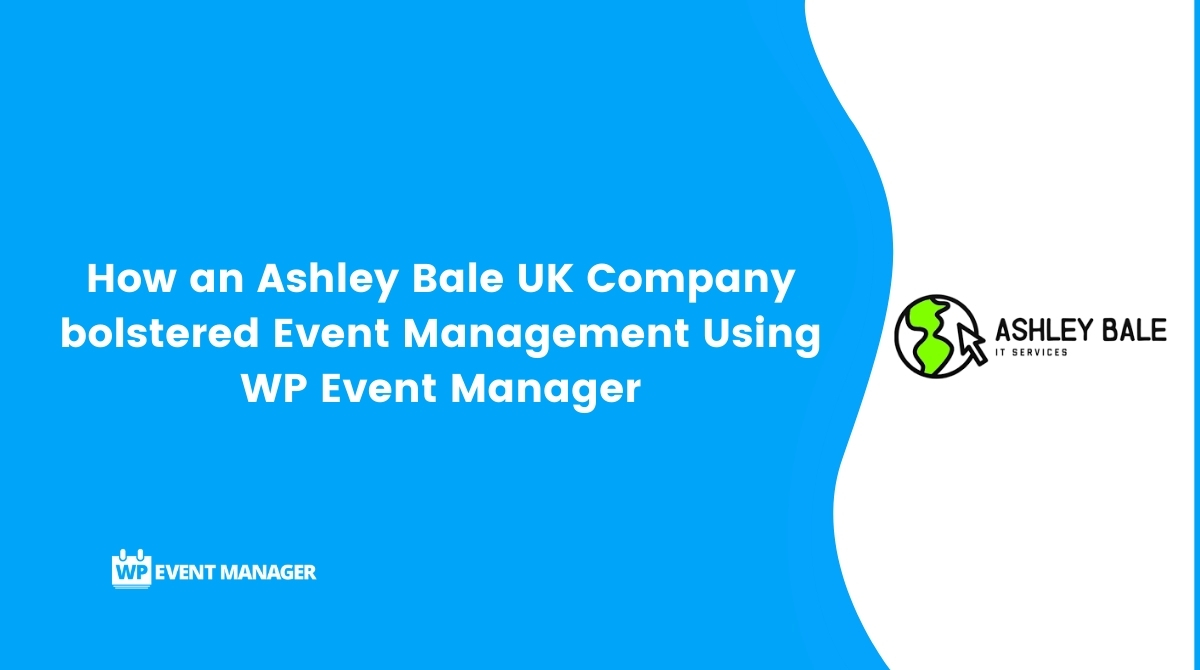 How an Ashley Bale UK Company bolstered Event Management Using WP Event Manager