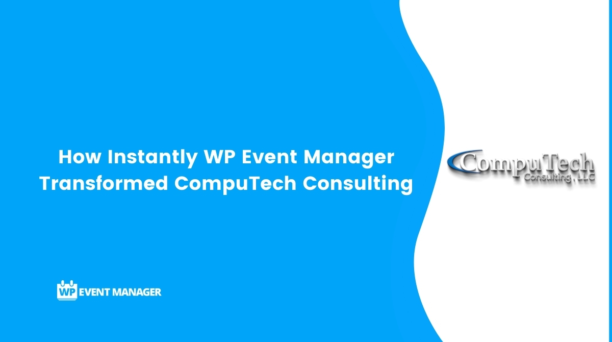 How Instantly WP Event Manager Transformed CompuTech Consulting