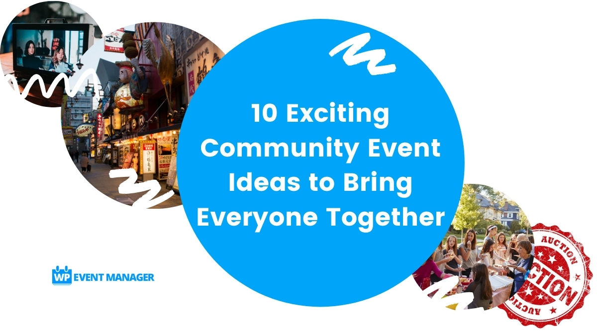 10 Exciting Community Event Ideas to Bring Everyone Together