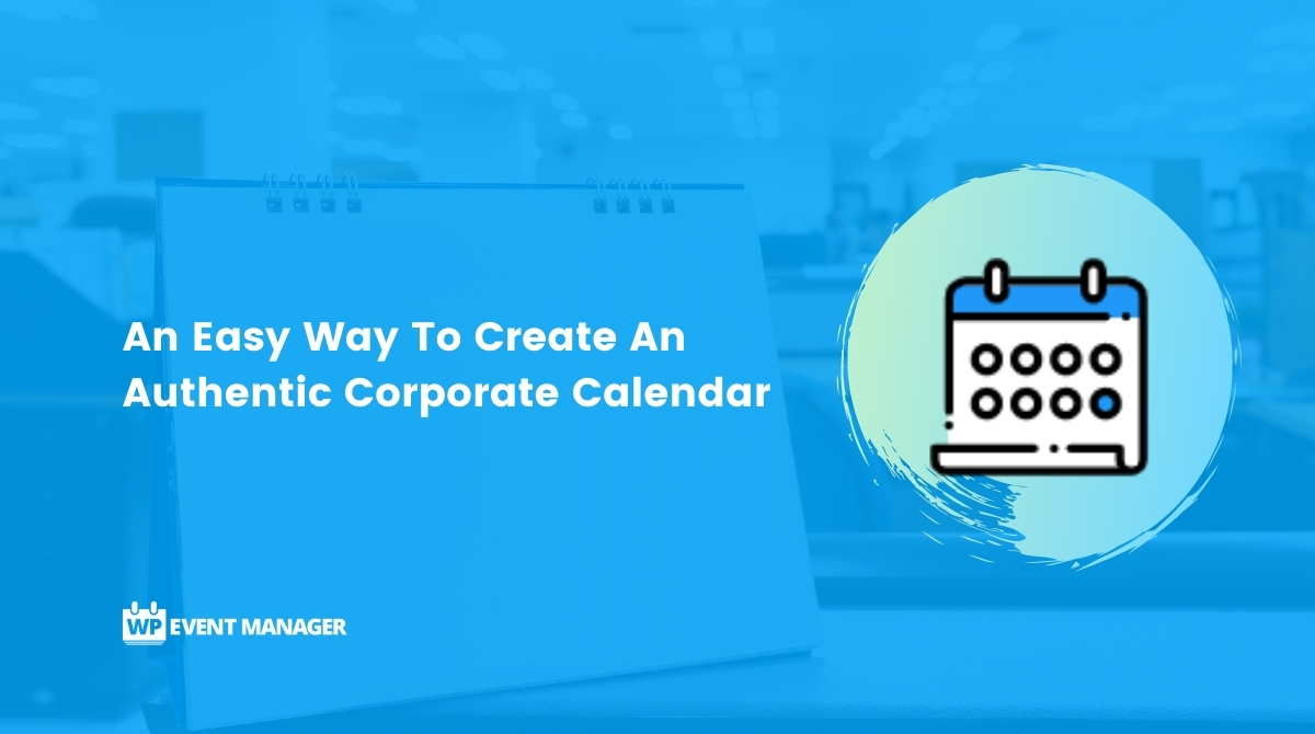 An Easy Way To Create An Authentic Corporate Calendar
