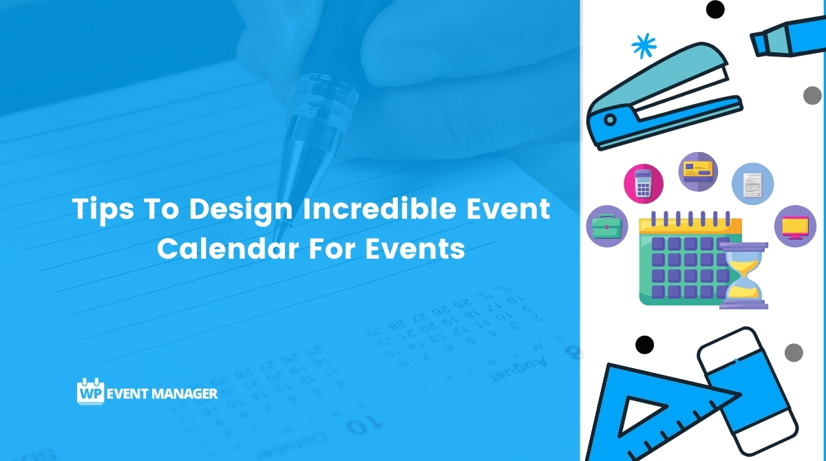 Tips To Design Incredible Event Calendar For Events