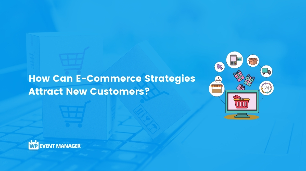 How Can E-Commerce Strategies Attract New Customers?