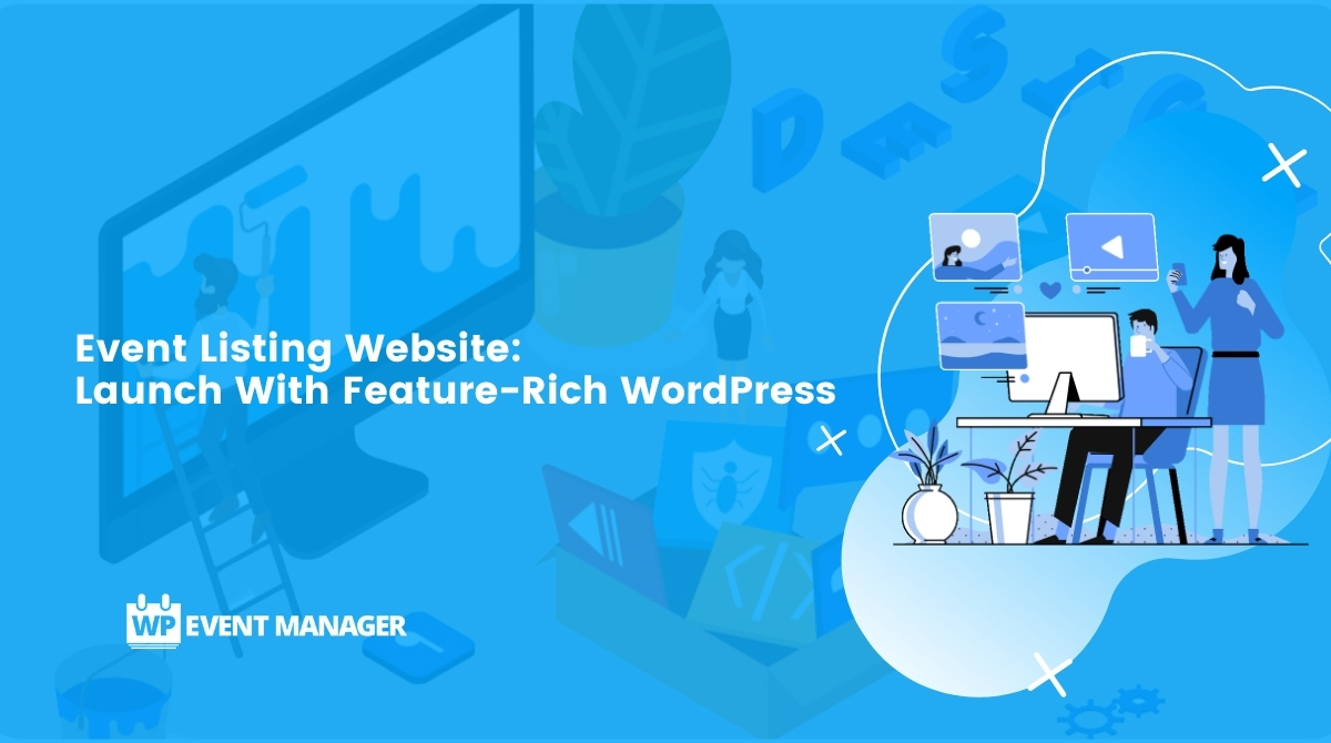 Event Listing Website: Launch With Feature-Rich WordPress