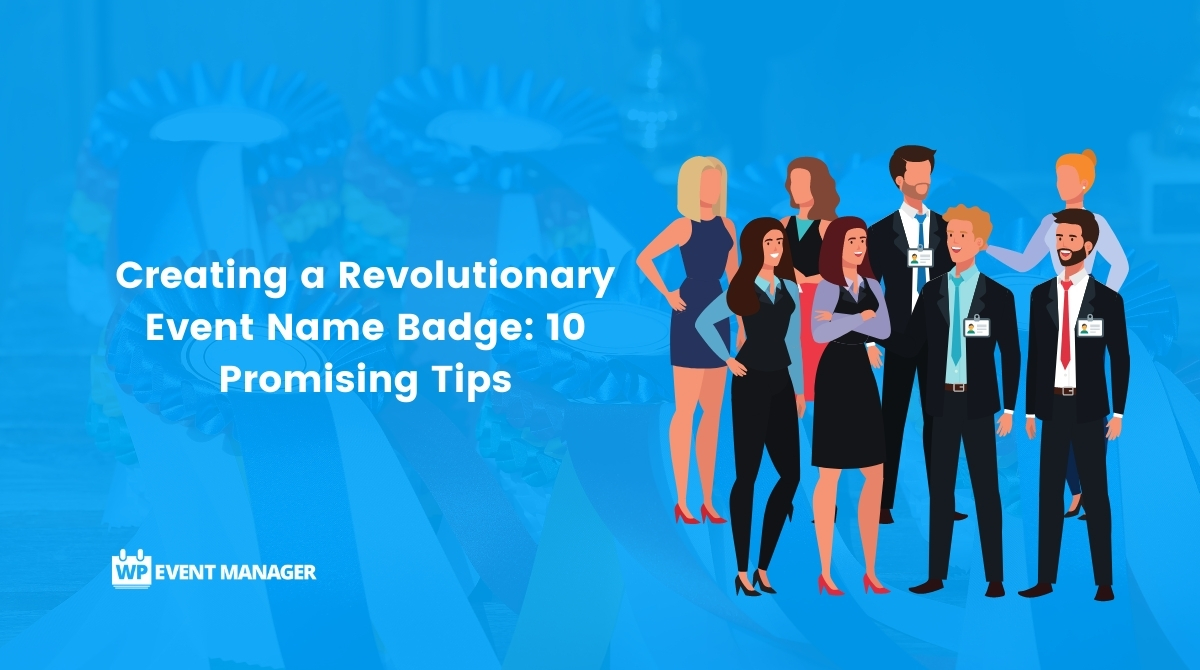 Creating a Revolutionary Event Name Badge: 10 Promising Tips