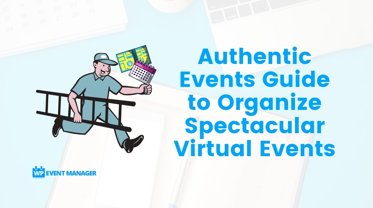 Authentic Events Guide to Organize Spectacular Virtual Events