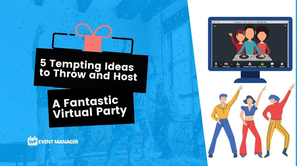 5 Tempting Ideas to Throw and Host a Fantastic Virtual Party