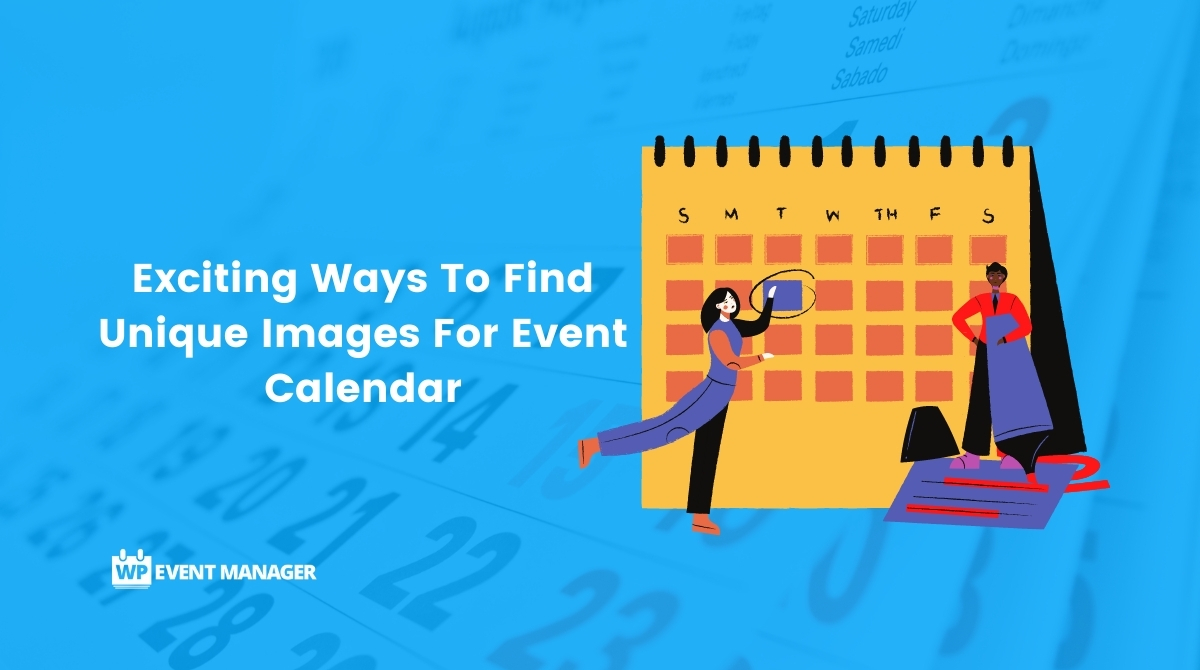 Exciting Ways To Find Unique Images For Event Calendar