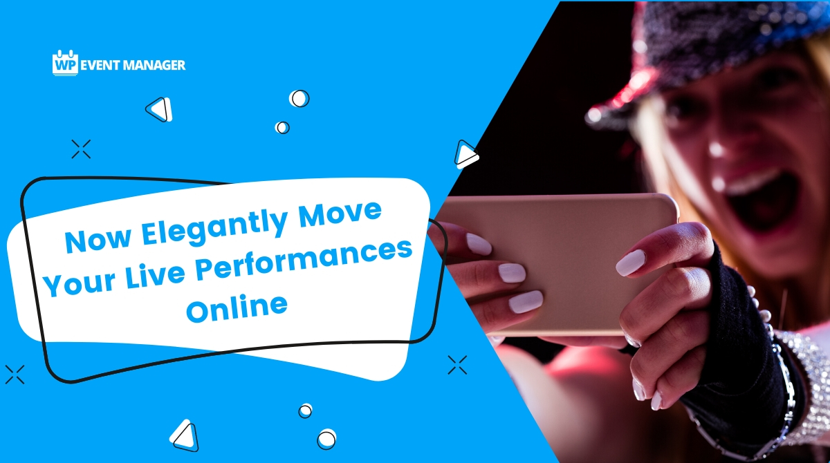 Now Elegantly Move Your Live Performances Online