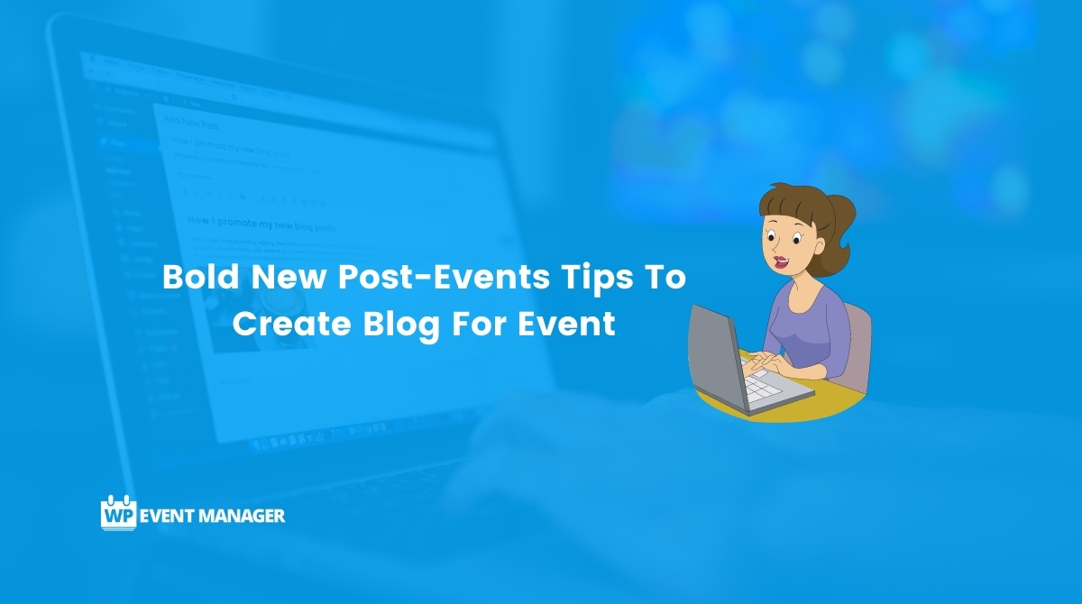 Bold New Post-Events Tips To Create Blog For Event