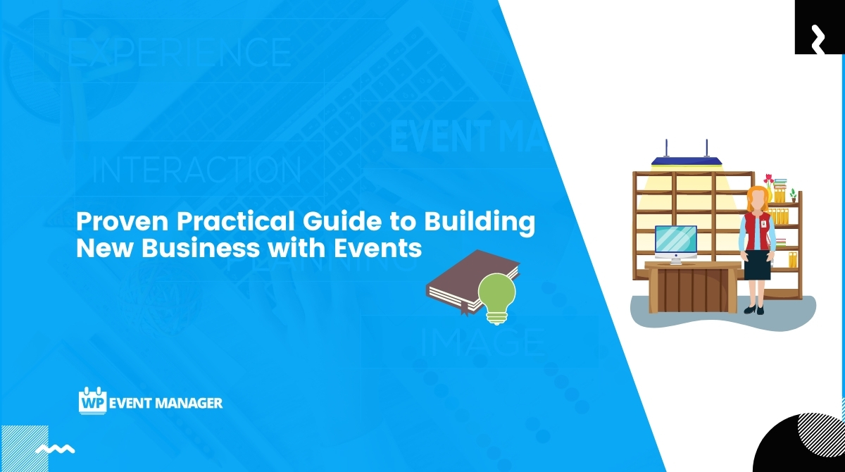 Proven Practical Guide to Building New Business with Events