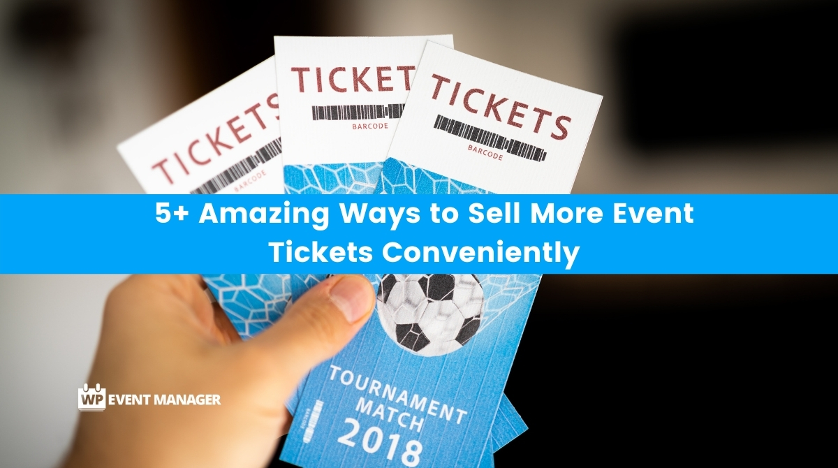 5+ Amazing Ways to Sell More Event Tickets Conveniently