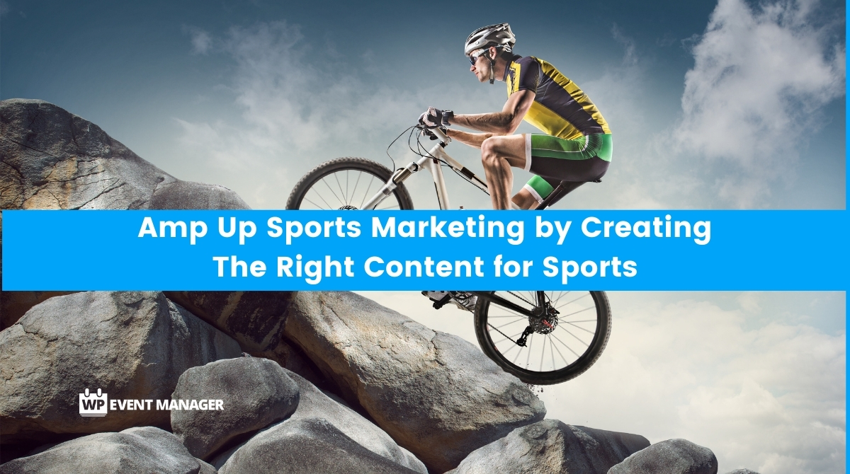 Amp Up Sports Marketing by Creating The Right Content for Sports