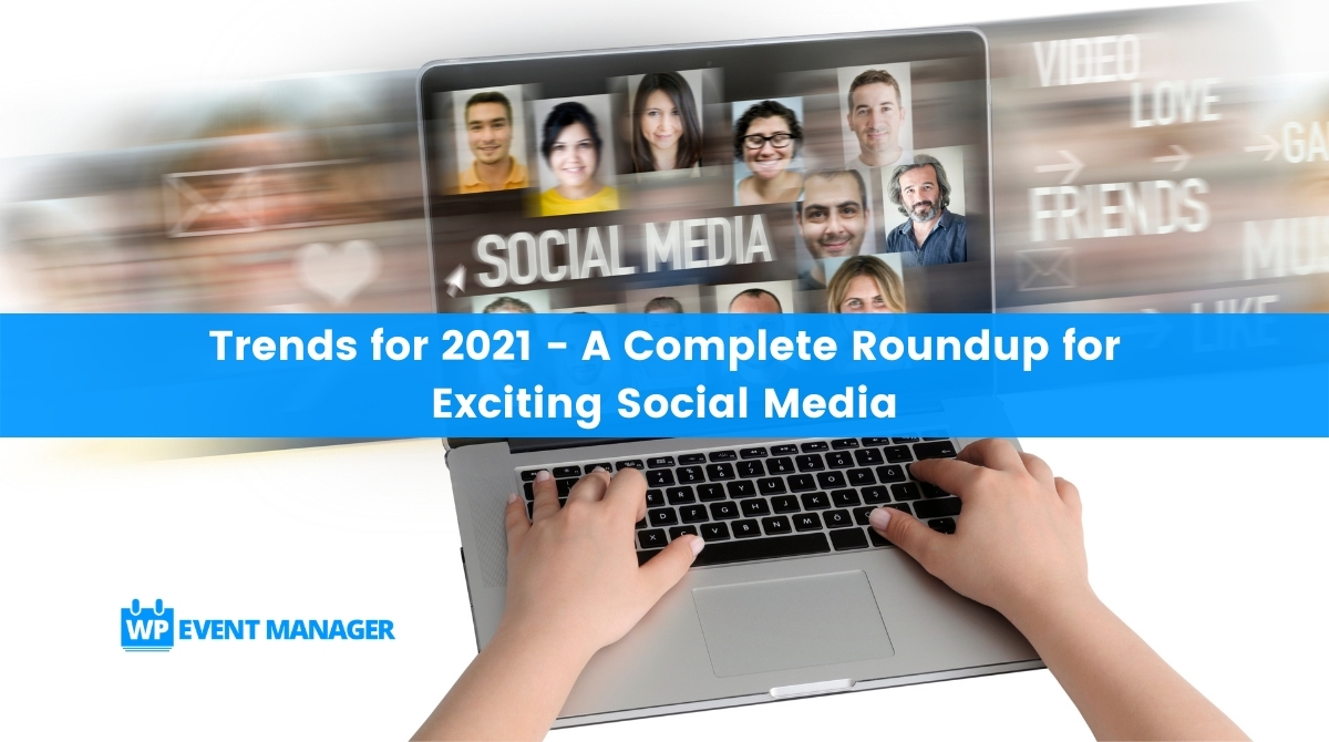 Trends for 2021 | A Complete Roundup for Exciting Social Media