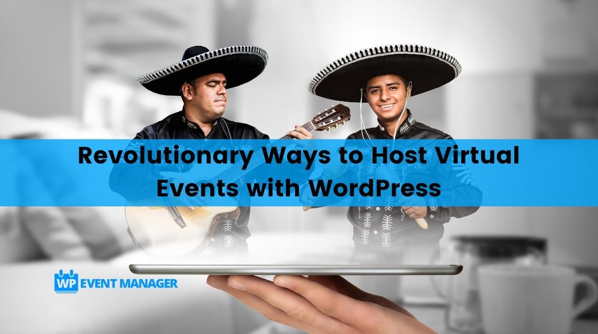 Revolutionary Ways to Host Virtual Events with WordPress