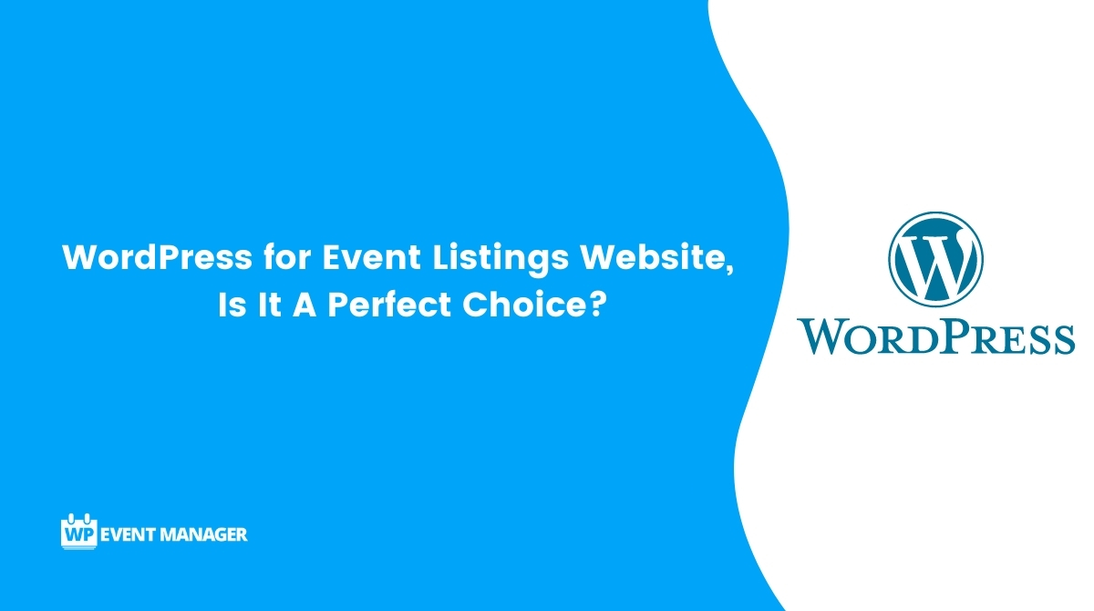WordPress for Event Listings Website – Is It A Perfect Choice?
