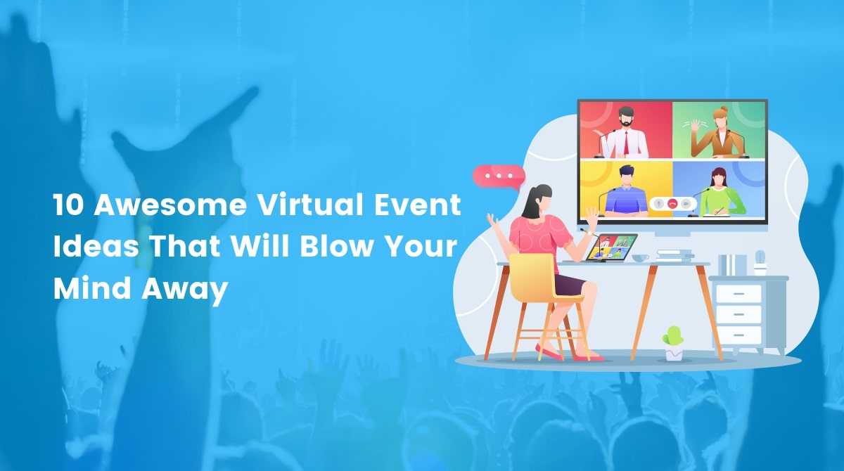 10 Awesome Virtual Event Ideas That Will Blow Your Mind Away