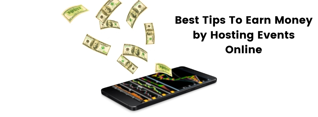 Best Tips To Earn Money by Hosting Events Online