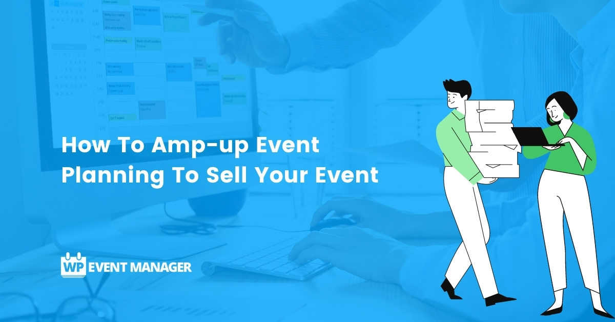 How To Amp-up Event Planning To Sell Your Event Cleverly
