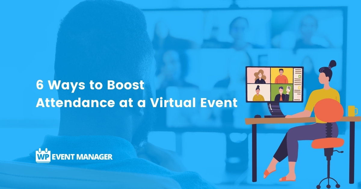 6 Best Ways to Boost Attendance at a Virtual Event