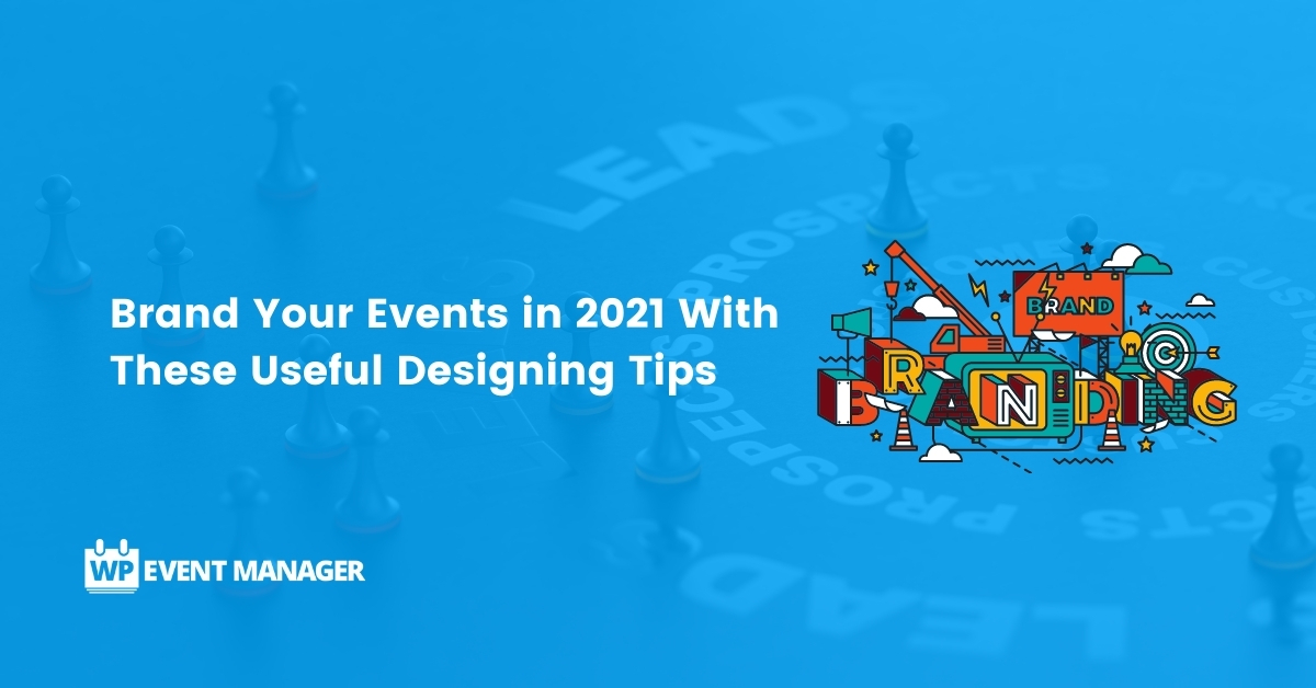 Brand Your Events in 2021 With These Useful Designing Tips
