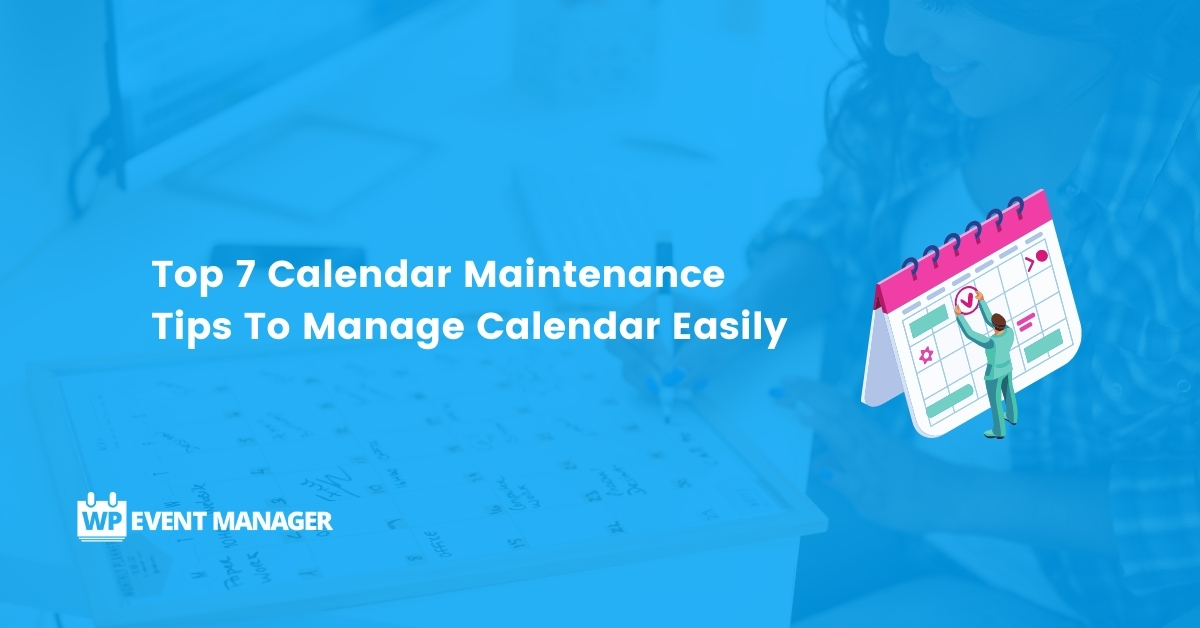 Top 7 Calendar Maintenance Tips To Manage Calendar Easily