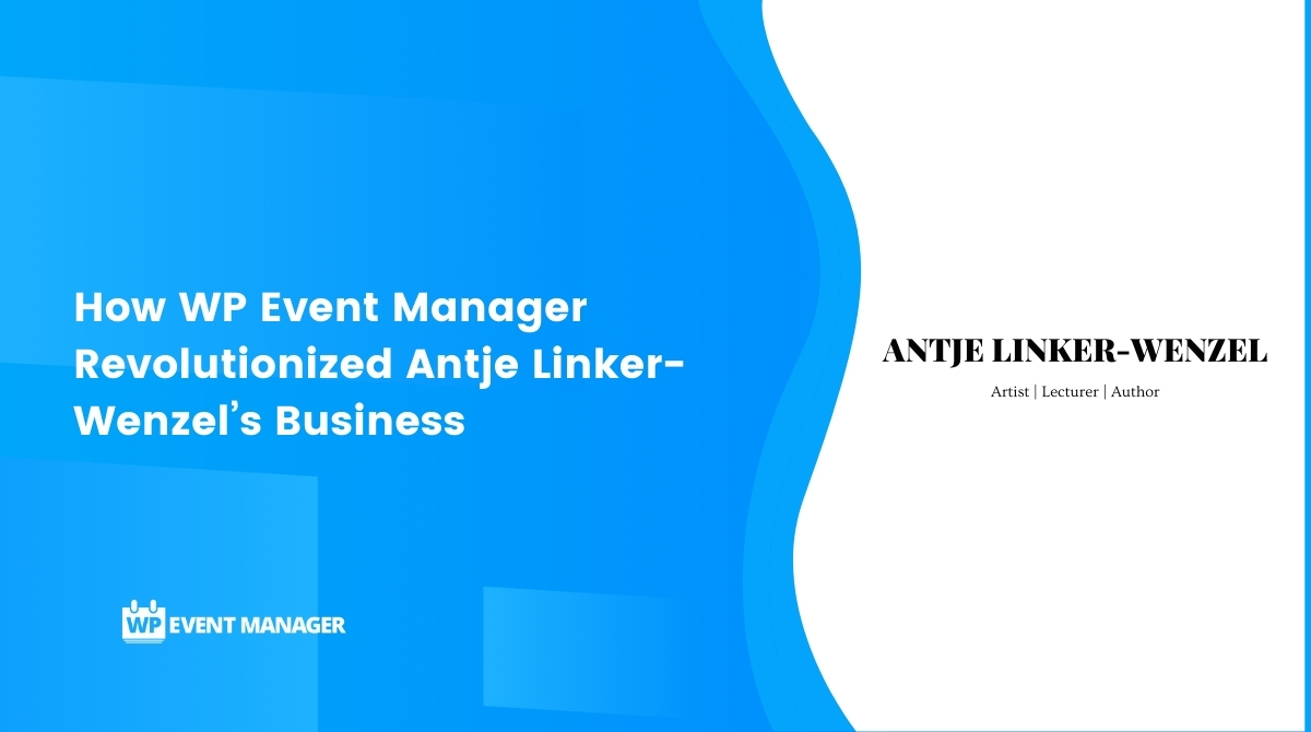 How WP Event Manager Revolutionized Antje Linker-Wenzel's Business Completely