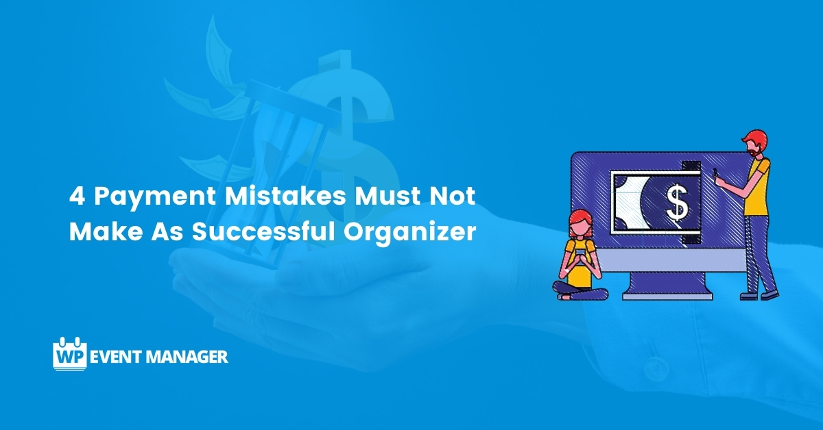 4 Payment Mistakes Must Not Make As Successful Organizer