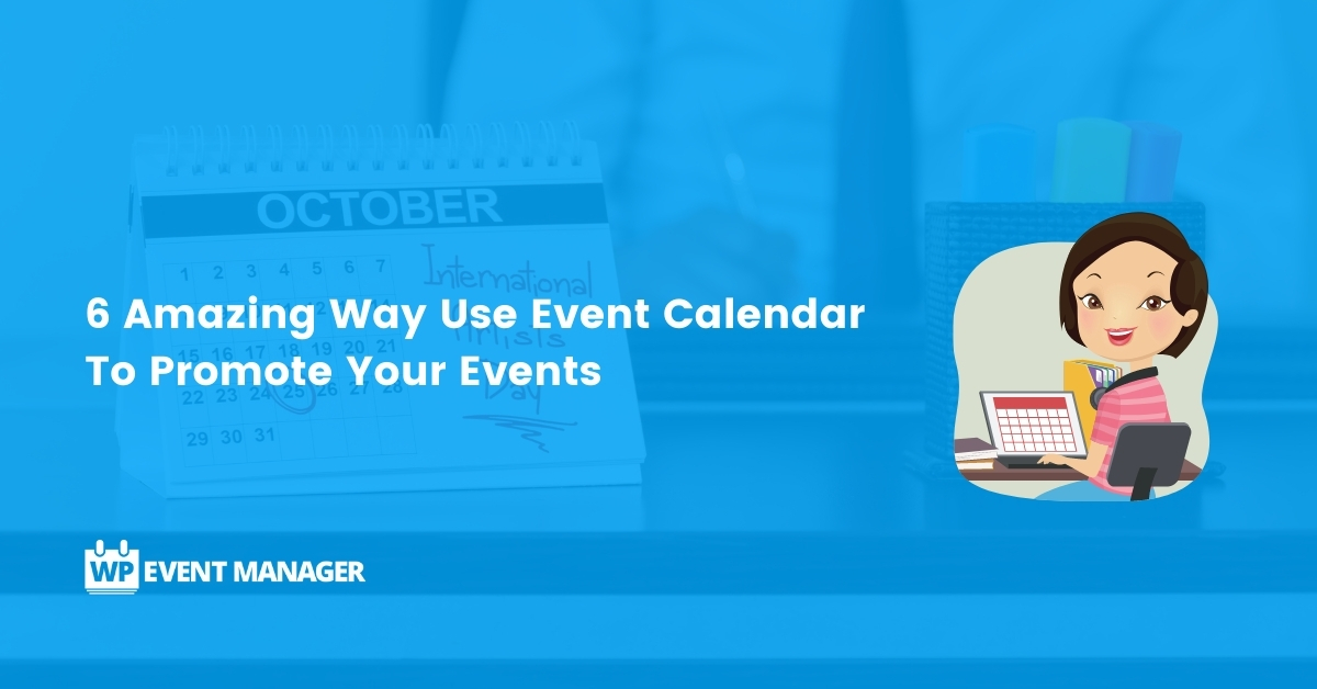 6 Amazing Way Use Event Calendar To Promote Your Events
