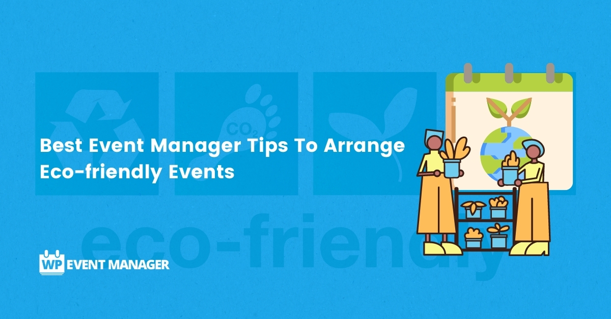 11 Best Event Manager Tips To Arrange Eco-friendly Events
