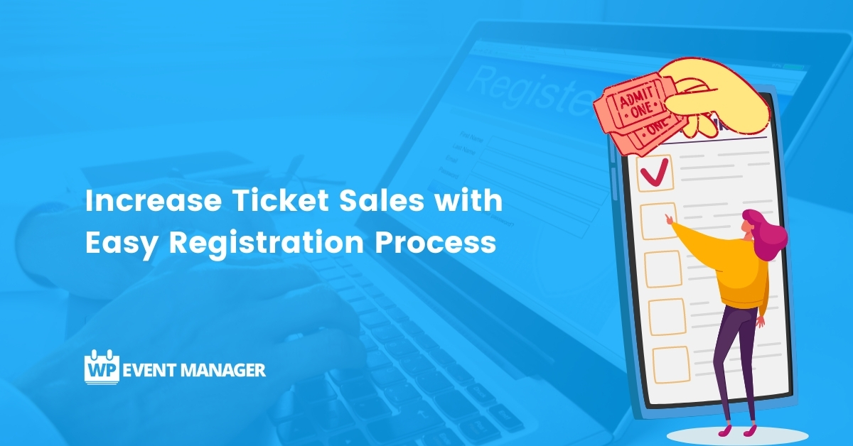 Increase Ticket Sales with Easy Registration Process