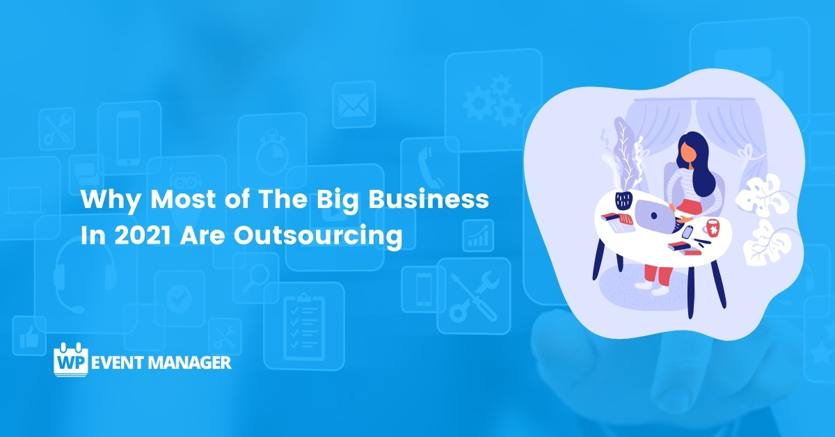 Why Most of The Big Business In 2021 Are Outsourcing