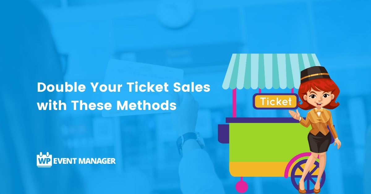 Double Your Ticket Sales with These Amazing Methods