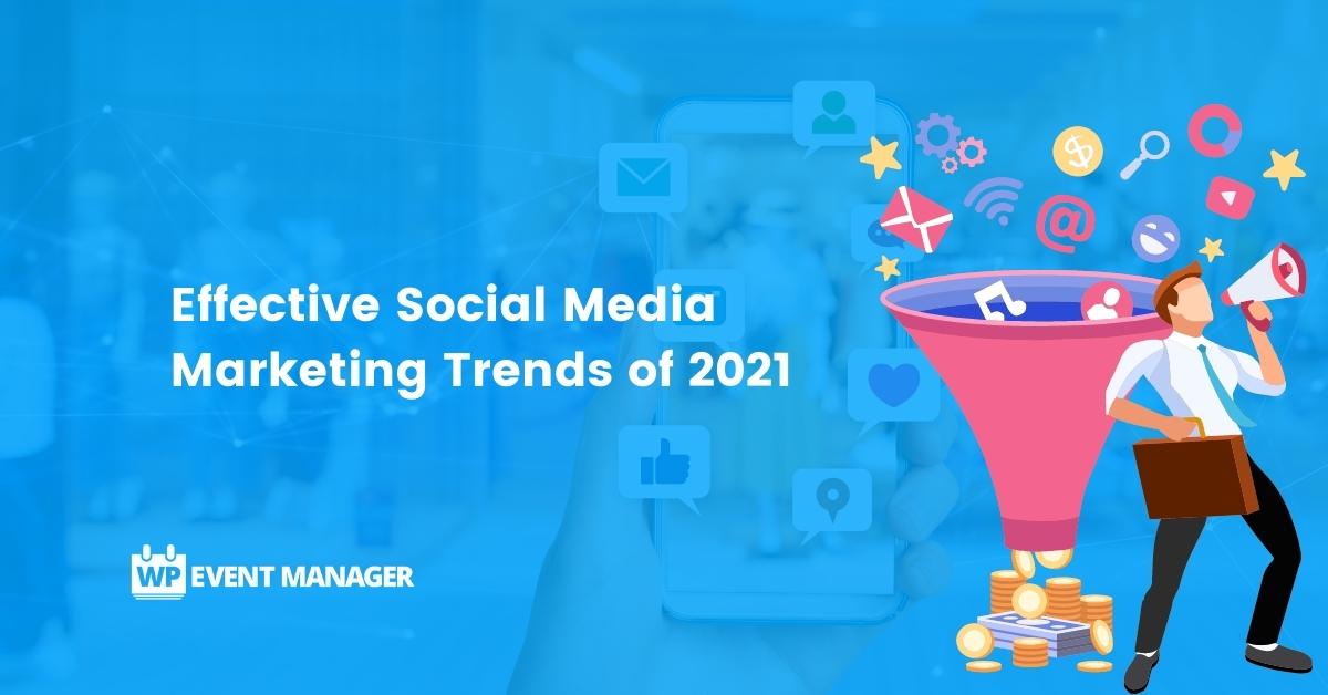 Effective Social Media Marketing Trends of 2021
