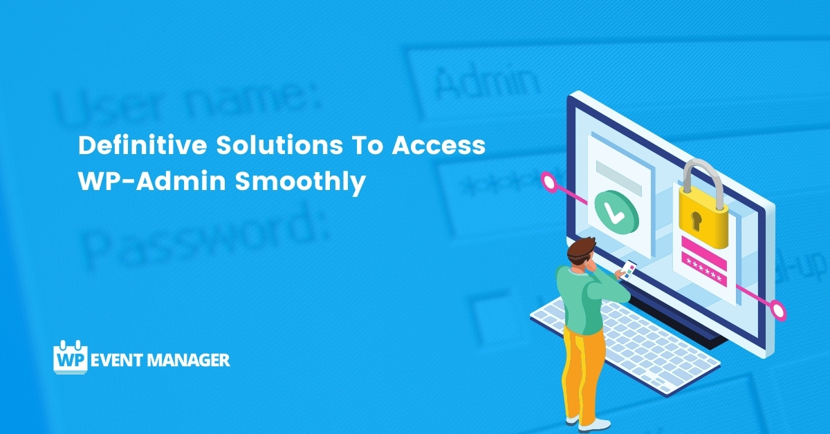 Definitive Solutions To Access WP-Admin Smoothly