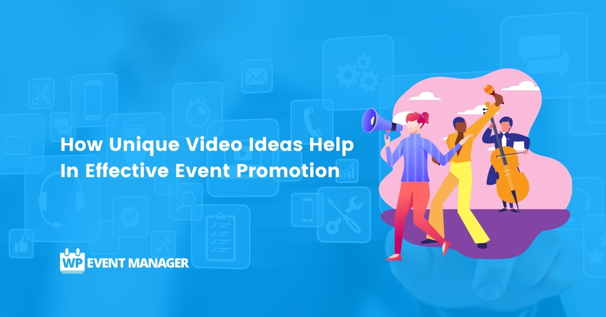 How Unique Video Ideas Help In Effective Event Promotion
